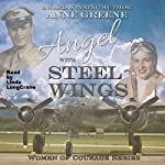 Angel With Steel Wings: Women of Courage Series | Anne Greene