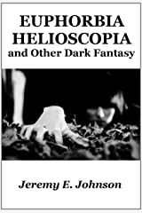 Euphorbia Helioscopia and Other Dark Fantasy Kindle Edition