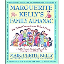 Marguerite Kelly's Family Almanac: The Perfect Companion for Today's Family--a Helpful Guide to Navigating Through the Everyday Issues of Modern Life
