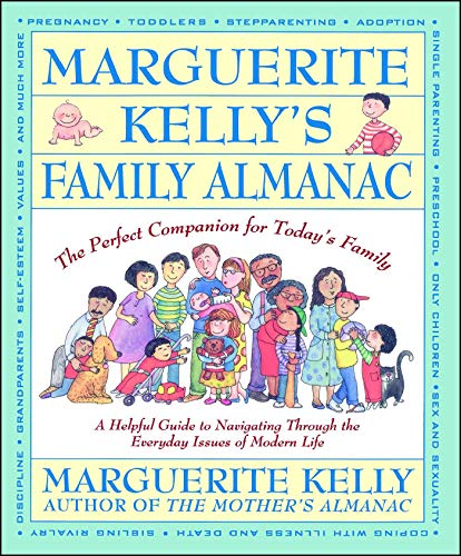 Marguerite Kelly's Family Almanac: The Perfect Companion for Today's Family--a Helpful Guide to Navigating Through the E