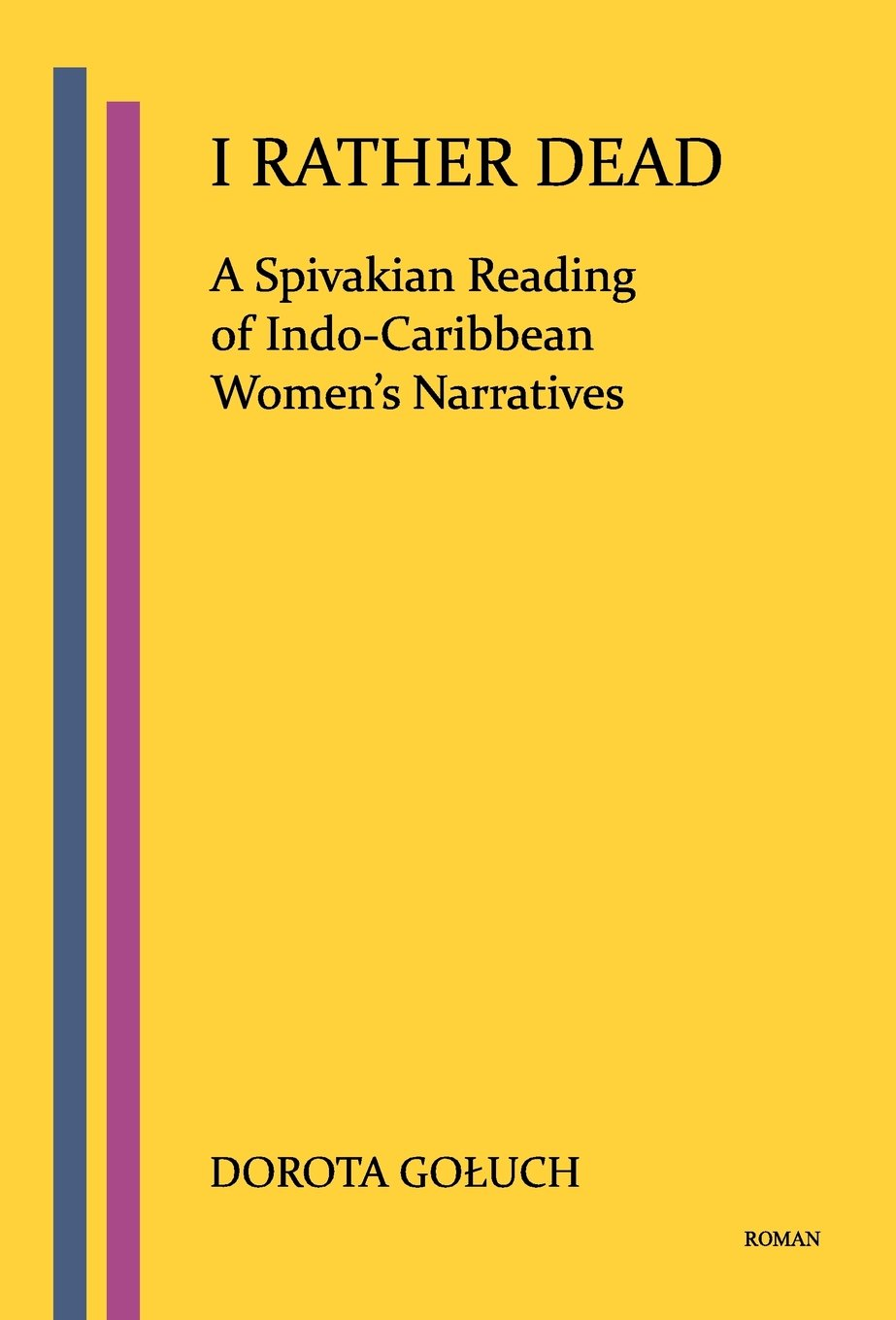 Read Online I RATHER DEAD: A Spivakian Reading of Indo-Caribbean Women's Narratives PDF