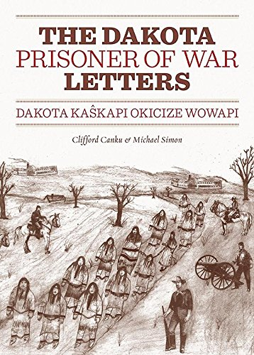 Dakota Prisoner of War Letters: Dakota Kaskapi Okicize Wowapi -