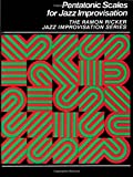 Pentatonic Scales for Jazz Improvisation (The Ramon Ricker Jazz Improvisation)