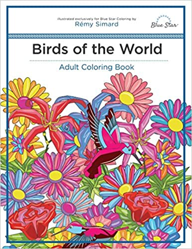 Amazon Adult Coloring Book Birds Of The World 9781944515041 Blue Star Remy Simard Books