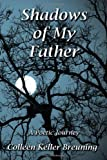 Shadows of My Father, Colleen Keller Breuning, 0983607206