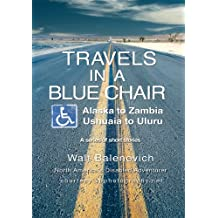 Travels in a Blue Chair: Alaska to Zambia <I><Br></I>Ushuaia to Uluru