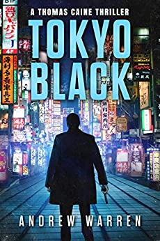 Tokyo Black (Thomas Caine Thrillers Book 1) by [Warren, Andrew]