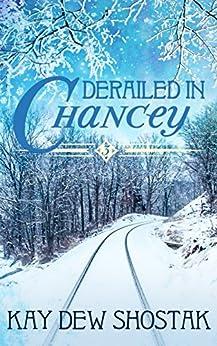 Derailed in Chancey (Chancey Books Book 3) by [Shostak, Kay Dew]