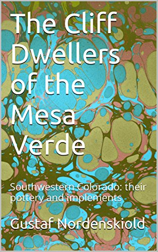 The Cliff Dwellers of the Mesa Verde: Southwestern Colorado: their pottery and implements ()