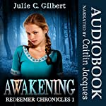 Awakening: Redeemer Chronicles, Book 1 | Julie C. Gilbert