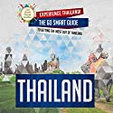 Thailand: Experience Thailand! : The Go Smart Guide to Getting the Most Out of Thailand  Audiobook by Go Smart Travel Guides Narrated by Brian Ackley