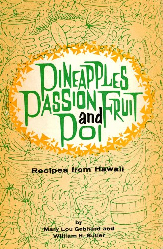 Pineapples Passion Fruit and Poi: Recipes from Hawaii by Mary Lou Gebhard, William H Butler