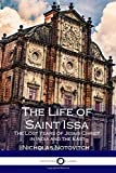 The Life of Saint Issa: The Lost Years of Jesus Christ in India and the East