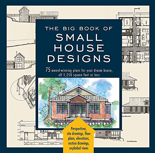 The Big Book of Small House Designs: 75 Award-Winning Plans for Your Dream House (Houses Under 1000 Sq Ft For Sale)