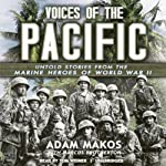 Voices of the Pacific: Untold Stories from the Marine Heroes of World War II | Adam Makos