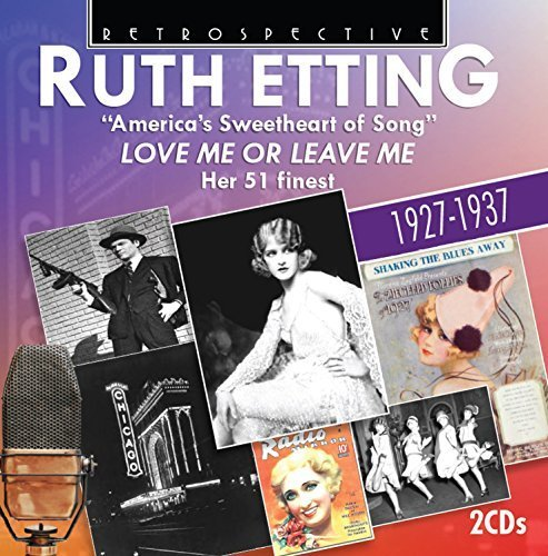Ruth Etting 'America's Sweetheart of Song' - Love Me or Leave Me: Her 51 Finest by Ruth Etting (vocals)