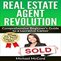 Real Estate Agent Revolution: Comprehensive Beginner's Guide to a Lucrative Career Audiobook by Michael McCord Narrated by Rick McVey