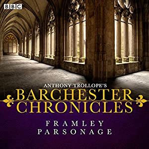 Anthony Trollope's The Barchester Chronicles: Framley Parsonage (Dramatised) Radio/TV Program
