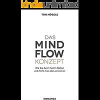 MINDFLOW: Wie Sie durch Nicht-Wollen und Nicht-Tun alles erreichen
