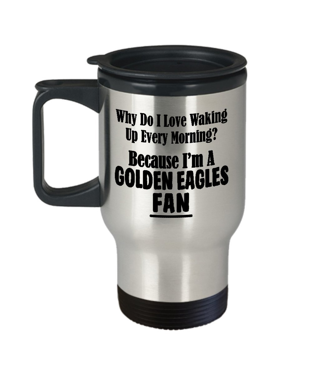 Golden Eagles Fan Travel Mug - Love Waking Up Every Morning - College University Team Sports 14oz Stainless Steel Tumbler with Handle