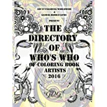 The Directory Of Who's Who of Coloring Book Artists 2016: Adult Coloring Book Artist Directory (Volume 1)