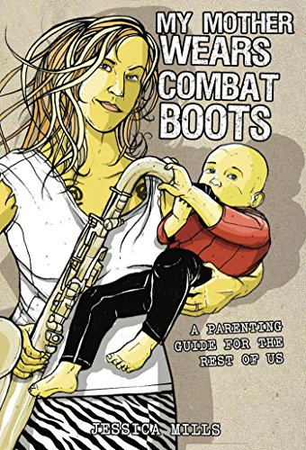 My Mother Wears Combat Boots: A Parenting Guide for the Rest of Us ()