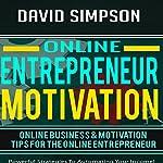 Online Entrepreneur Motivation: Online Business & Motivation Tips for the Online Entrepreneur   David Simpson
