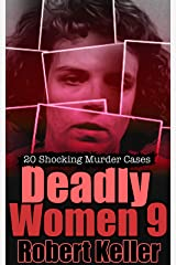 Deadly Women Volume 9: 20 Shocking True Crime Cases of Women Who Kill Kindle Edition