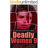 Deadly Women Volume 9: 20 Shocking True Crime Cases of Women Who Kill
