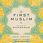 The First Muslim: The Story of Muhammad | Lesley Hazleton