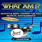 What Am I?: Riddles and Brain Teasers for Kids, Instruments Edition | C Langkamp