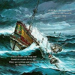 Atocha... The Back Story: A 400 Year Old Spanish Treasure Ship