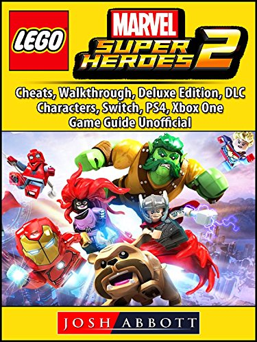 Lego Marvel Super Heroes 2, Cheats, Walkthrough, Deluxe Edition, DLC, Characters, Switch, PS4, Xbox One, Game Guide Unofficial (Lego Marvel Superheroes 2 Release Date Ps4)
