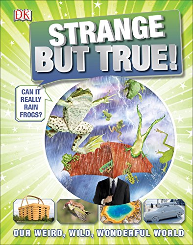 Strange But True!: Our Weird, Wild, Wonderful -