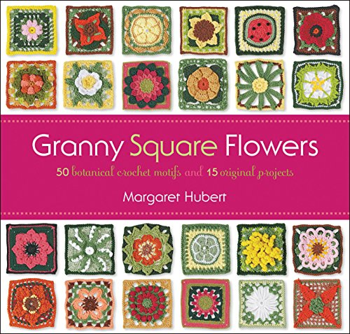 Granny Square Flowers: 50 Botanical Crochet Motifs and 15 Original Projects