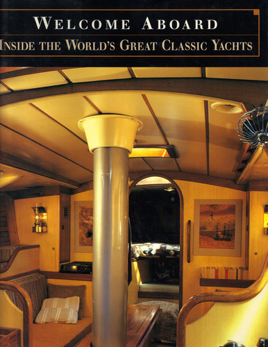 Welcome Aboard: Inside the World's Great Classic Yachts