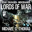 Lords of War: Star Crusades: Mercenaries, Book 1 Audiobook by Michael G. Thomas Narrated by Steven Morgan