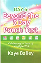 Day 6: Beyond the 5 Day Pouch Test Kindle Edition