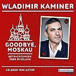 Goodbye, Moskau: Betrachtungen über Russland   Wladimir Kaminer