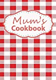 Mum's Cookbook: Blank Recipe Book For 212 Of Your Mum's Favorite Dishes!