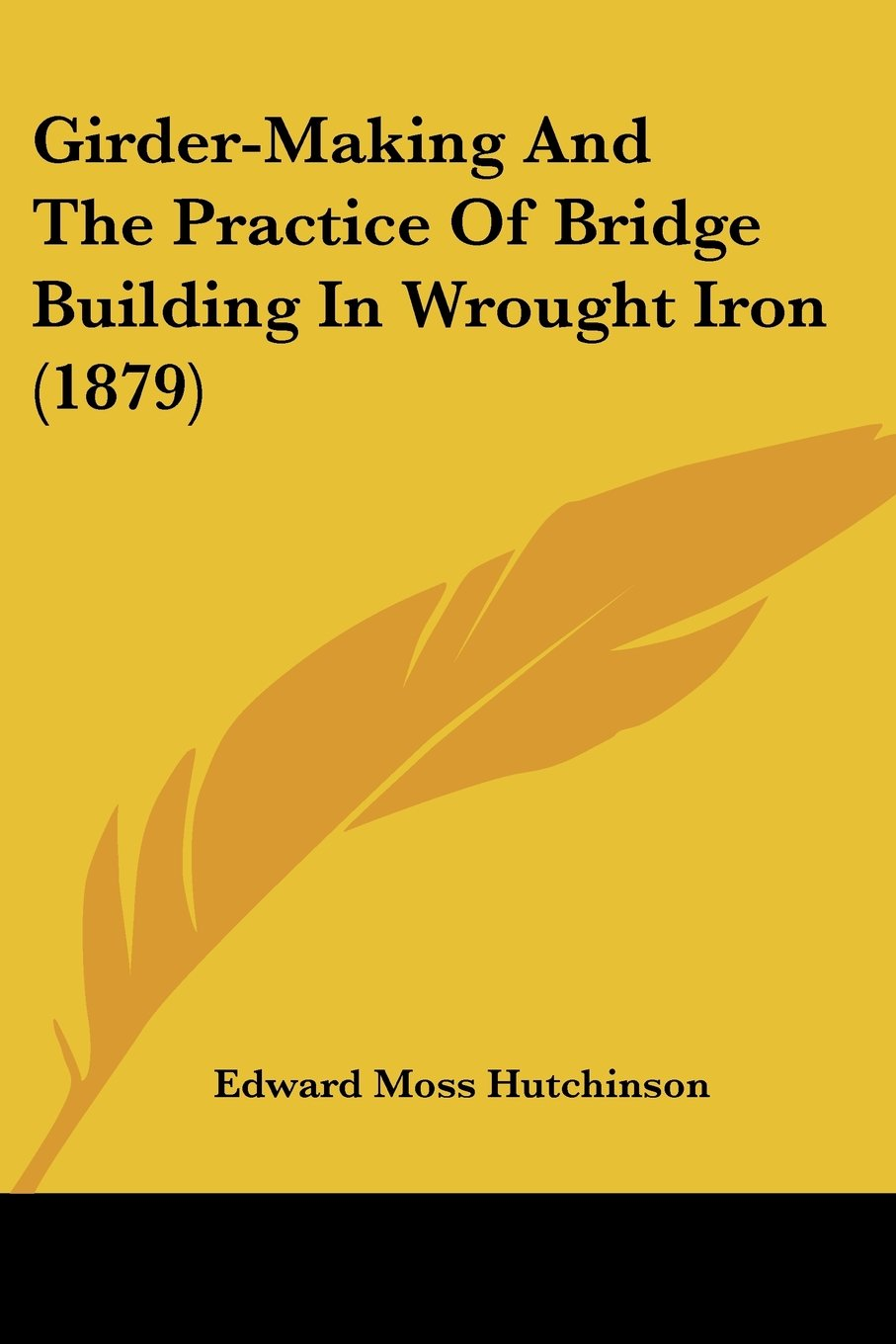 Read Online Girder-Making And The Practice Of Bridge Building In Wrought Iron (1879) ebook