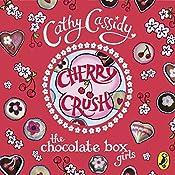 Cherry Crush: The Chocolate Box Girls, Book 1   Cathy Cassidy