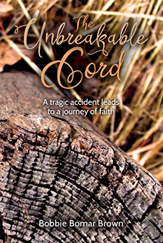 The Unbreakable Cord: A tragic accident leads to a journey of faith by [Brown, Bobbie]