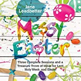 #2: Messy Easter: Three Complete Sessions and a Treasure Trove of Ideas for Lent, Holy Week, and Easter (Messy Church)