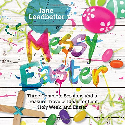 Messy Easter: Three Complete Sessions and a Treasure Trove of Ideas for Lent, Holy Week, and Easter (Messy Church) for $<!--$10.01-->
