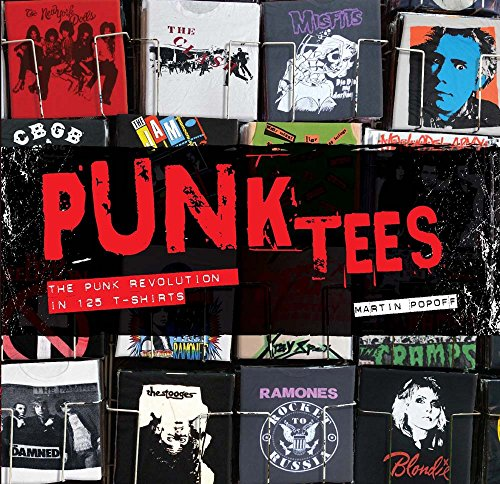 Punk Tees: The Punk Revolution in 125 T-Shirts (Please Kill Me Oral History Of Punk)
