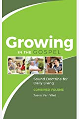 Growing in the Gospel: Sound Doctrine for Daily Living (Combined Volume) Hardcover
