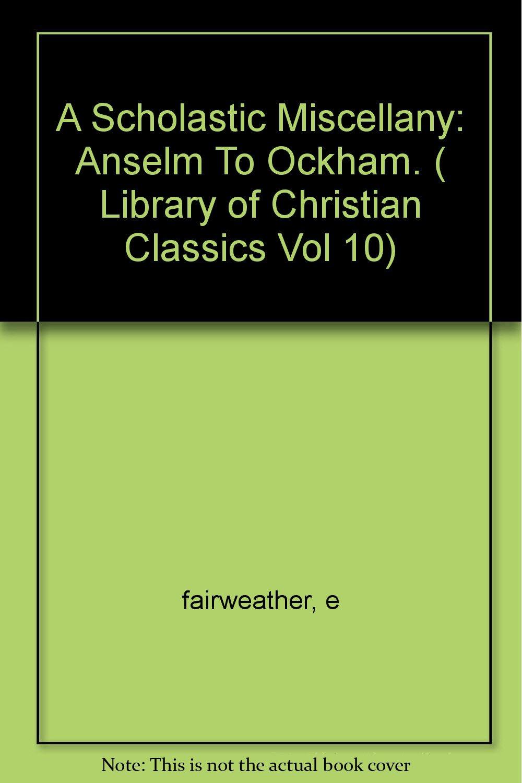 A Scholastic Miscellany: Anselm to Ockham (Library of Christian Classics.  Vol. X): Eugene R. Fairweather: Amazon.com: Books