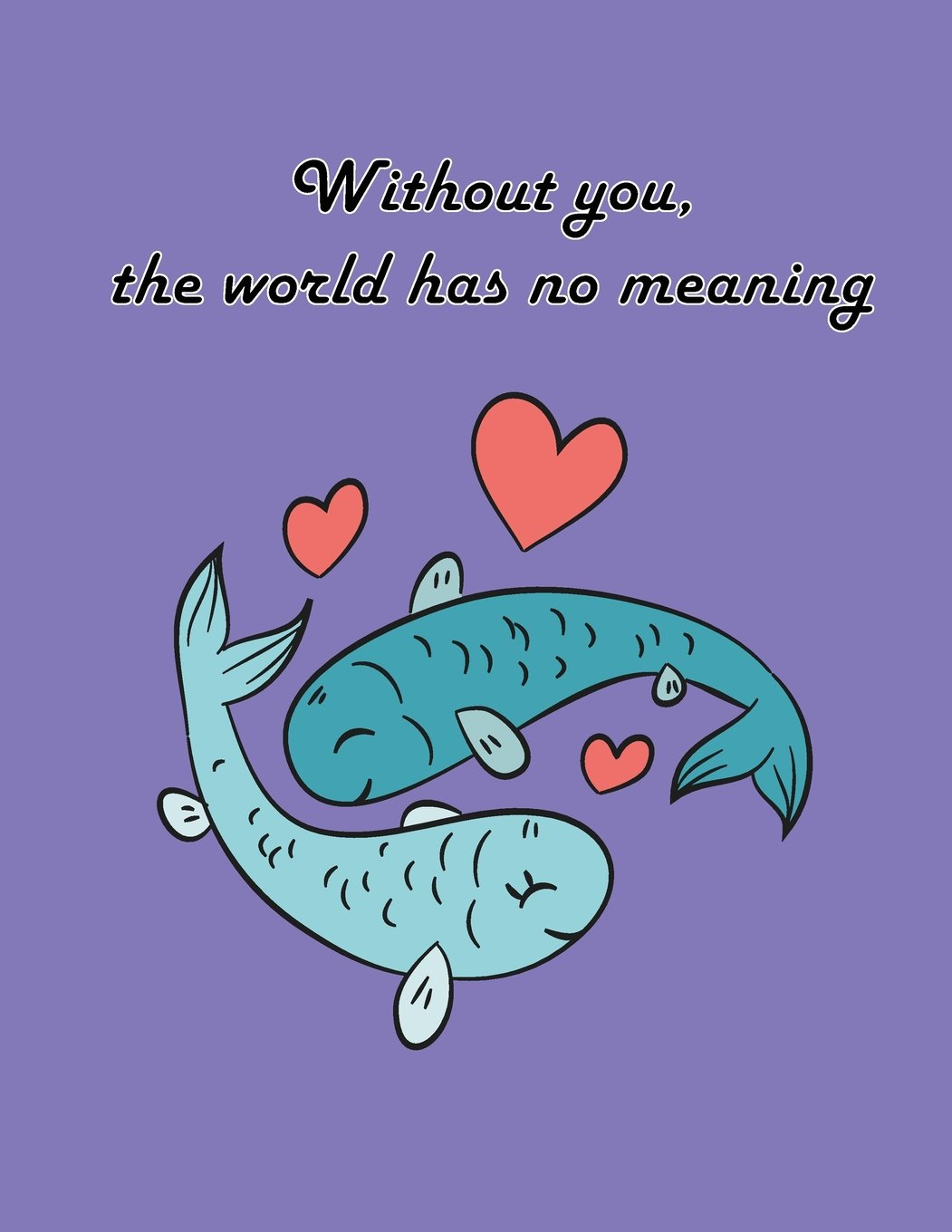 Read Online Without You The World Has No Meaning: Fish in Love On The Purple Cover This Sketch Pad notebook has 110 blank pages,White paper, Sketch, Draw and Paint (Volume 6) PDF