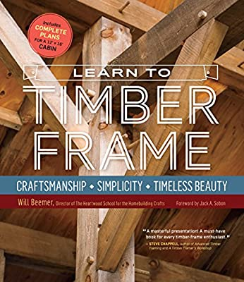 Learn to Timber Frame: Craftsmanship, Simplicity, Timeless Beauty by Storey Publishing, LLC